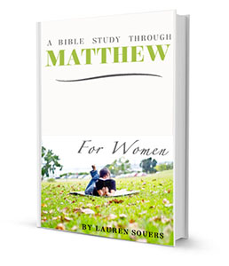 A Bible Study Through Matthew For Women