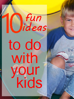 10-fun-ideas-to-do-with-your-kids