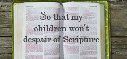 So My Children Don't Despair of Scripture