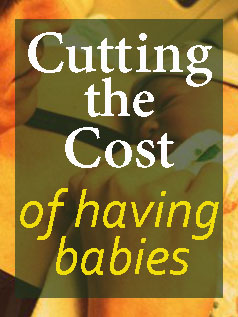 Cutting the cost of having babies